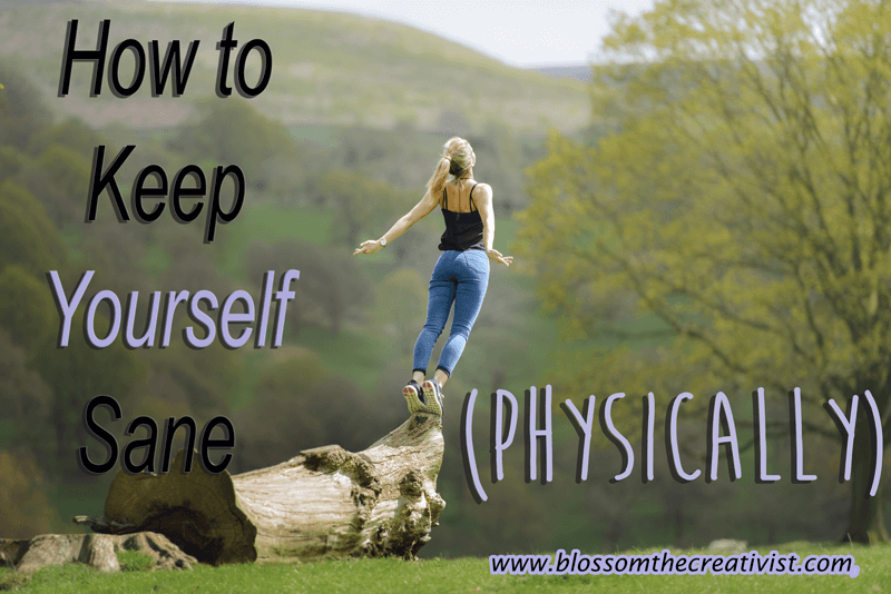 How to Keep Yourself Sane (Physically)