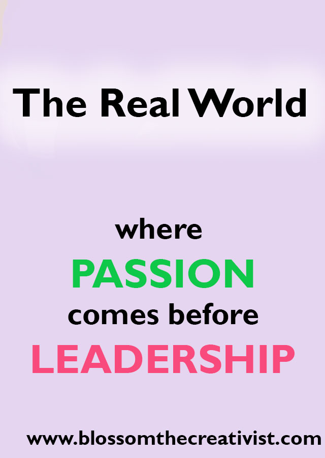 the real world where passion comes before leadership