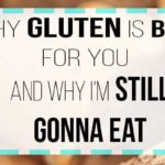 Why Gluten is Bad For You and Why I'm Still Gonna Eat It