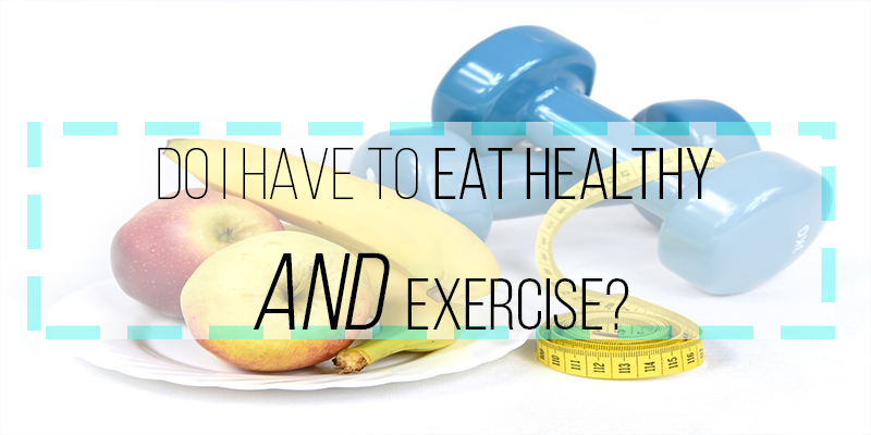 do i have to eat healthy and exercise to lose weight?